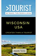 Greater Than a Tourist- Wisconsin USA: 50 Travel Tips from a Local (Greater Than a Tourist United States) Kindle Edition
