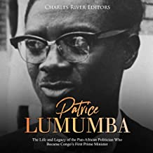Patrice Lumumba: The Life and Legacy of the Pan-African Politician Who Became Congo's First Prime Minister