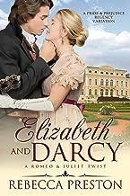 Elizabeth and Darcy: A Romeo and Juliet Twist: A Pride & Prejudice Regency Variation