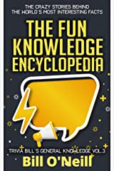 The Fun Knowledge Encyclopedia Volume 3: The Crazy Stories Behind the World's Most Interesting Facts (Trivia Bill's General Knowledge) Kindle Edition