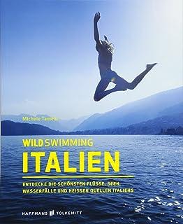 Wild Swimming Italien: Entdecke die schönsten Flüsse, Seen