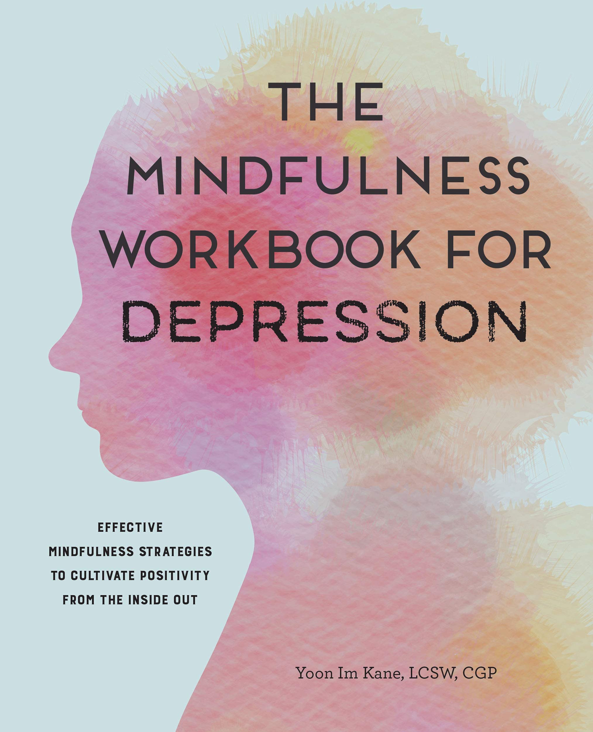 Download The Mindfulness Workbook For Depression: Effective Mindfulness Strategies To Cultivate Positivity From The Inside Out 