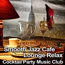 Smooth Jazz Cafe Lounge Relax: Cocktail Party Music Club, Classy Background Music for Lounge Mood, Soothing Sounds of Saxophone and Piano