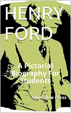 Henry Ford A Pictorial Biography for Students