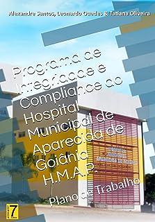 Programa de Integridade e Compliance do Hospital Municipal de Aparecida de Goiânia HMAP: Plano de Trabalho (Governança & C...