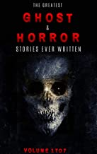 Box Set - The Greatest Ghost and Horror Stories Ever Written:: Volumes 1 to 7 (100+ authors & 200+ stories)