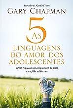 As 5 linguagens do amor dos adolescentes: Como expressar um compromisso de amor a seu filho adolescente (Portuguese Edition)