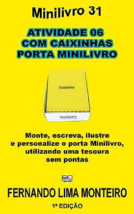 ATIVIDADE 06  COM CAIXINHAS PORTA MINILIVRO: Monte, escreva, ilustre e personalize o porta minilivro,  utilizando uma tesoura  sem pontas (Minilivro e Caixinha para Montar 3) (Portuguese Edition)