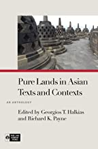 Pure Lands in Asian Texts and Contexts: An Anthology (Pure Land Buddhist Studies)