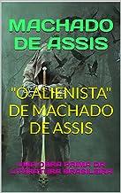 """""""O ALIENISTA"""" DE MACHADO DE ASSIS: UMA OBRA PRIMA DA LITERATURA BRASILEIRA"""