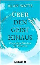 Über den Geist hinaus: Die östliche Weisheit der Befreiung (German Edition)