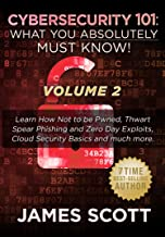 Cybersecurity 101: What You Absolutely Must Know! - Volume 2: Learn JavaScript Threat Basics, USB Attacks, Easy Steps to S...