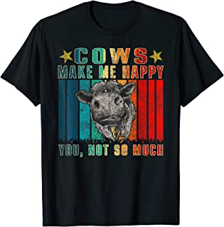 Cows Make Me Happy You Not So Much Funny Vintage Cows Lover T-Shirt
