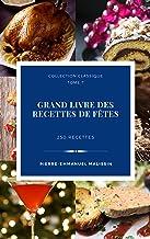 Grand livre des recettes de fêtes 250 recettes de cuisine (Collection classique t. 7)