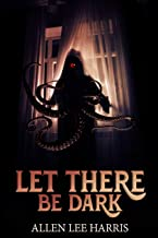 Let There Be Dark (Resurrected Horrors Book 3)