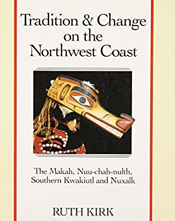 Tradition and Change on the Northwest Coast: The Makah, Nuu-Chah-Nulth, Southern Kwakiutl, and Nuxalk