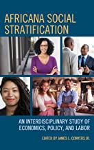 Africana Social Stratification: An Interdisciplinary Study of Economics, Policy, and Labor