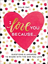 I Love You Because . . .: Questions & Answers to Share with the One You Love