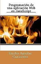 Programación de una aplicación Web en JavaScript (Spanish Edition)
