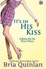It's In His Kiss (Brew Ha Ha .5 Short Romantic Comedy) Kindle Edition