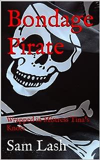 Bondage Pirate: Wrapped in Mistress Tina's Knots