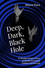 Deep, Dark, Black Hole: A Christian Pastor's Story of Mental-Emotional Collapse and Survival