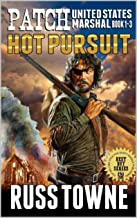 A Classic Western: Patch: United States Marshal: Hot Pursuit!: The First, Second and Third Adventures In