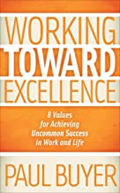 Working Toward Excellence: 8 Values for Achieving Uncommon Success in Work and Life (English Edition)