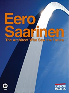 American Masters: Eero Saarinen: The Architect Who Saw the Future