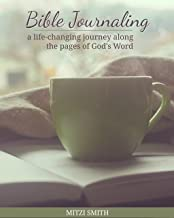 Bible Journaling: A Life-Changing Journey Along the Pages of God's Word