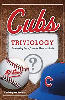 Cubs Triviology: Fascinating Facts from the Bleacher Seats