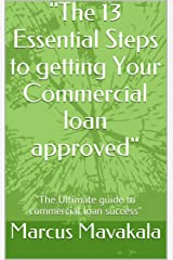 """""""The 13 Essential Steps to getting Your Commercial loan approved"""" Kindle Edition"""