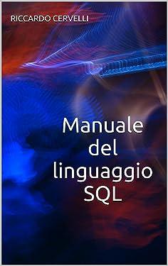 Manuale del linguaggio SQL: Guida alla sintassi del linguaggio SQL, con riferimento ai sistemi Oracle, MySQL, MariaDB, PostgreSQL e Microsoft SQL Server ... di informatica Vol. 1) (Italian Edition)