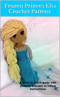 Frozen Princess Elsa Crochet Pattern: A stitch by stitch guide with pictures and easy to follow instructions