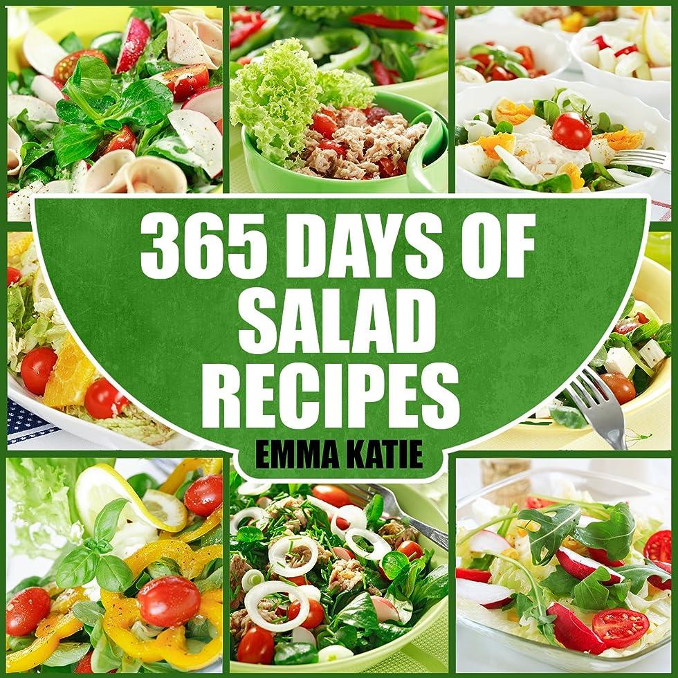 かなりのお客様バック365 Days of Salad Recipes: A Salad Cookbook with Over 365 Salad Recipes & Dressing Salads To Go for Weight Loss and Healthy Lifestyle (English Edition)
