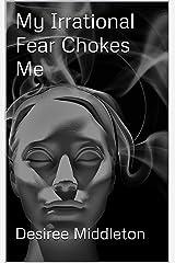 My Irrational Fear Chokes Me Kindle Edition
