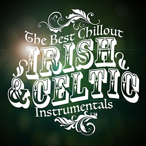 The Best Chillout Irish and Celtic Instrumentals by