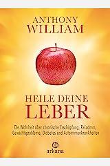 Heile deine Leber: Die Wahrheit über chronische Erschöpfung, Reizdarm, Gewichtsprobleme, Diabetes und Autoimmunkrankheiten (German Edition) Kindle Edition