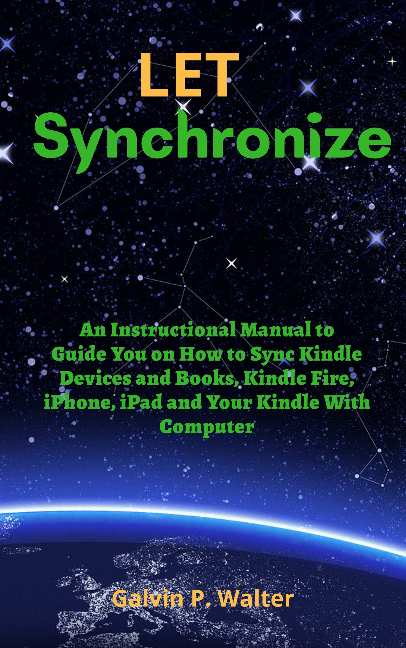 LET SYNCHRONIZE: An Instructional Manual to Guide You on How to Sync Kindle Devices and Books, Kindle Fire, iPhone, iPad and Your Kindle with Computer