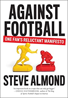 Against Football: One Fan`s Reluctant Manifesto