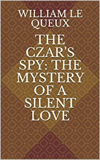 The Czar's Spy: The Mystery of a Silent Love (English Edition)