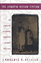 The Jiangyin Mission Station: An American Missionary Community in China, 1895-1951 (The James Sprunt Studies in History and Political Science Book 61)