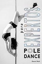 Pole Dance para Expertos: Para Fitness y Diversión (Baile de Tubo nº 4) (Spanish Edition)