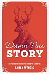 Damn Fine Story: Mastering the Tools of a Powerful Narrative Kindle Edition