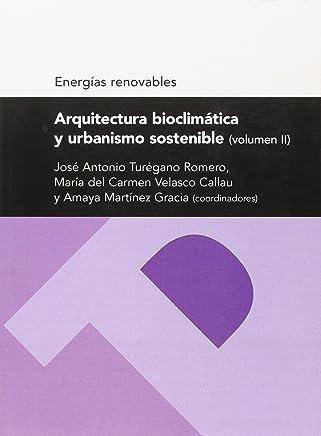 Arquitectura bioclimática y urbanismo sostenible (volumen II) (Serie Energias renovables)
