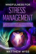 Mindfulness for Stress Management: Practical Approaches and Affirmations to Overcome Anxiety by Meditations and Cognitive Techniques. Start Now: Stop Self-Doubt ... Management Book 4) (English Edition)