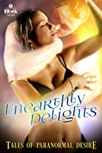 Unearthly Delights: Tales of Paranormal Desire (The ERWA Anthologies Book 1)