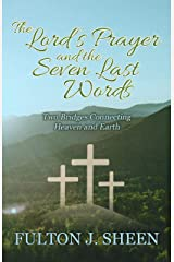 The Lord's Prayer and the Seven Last Words: Two Bridges Connecting Heaven and Earth Kindle Edition