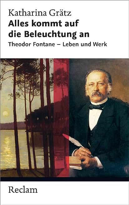 Alles kommt auf die Beleuchtung an: Theodor Fontane - Leben und Werk (Reclam Taschenbuch) (German Edition)