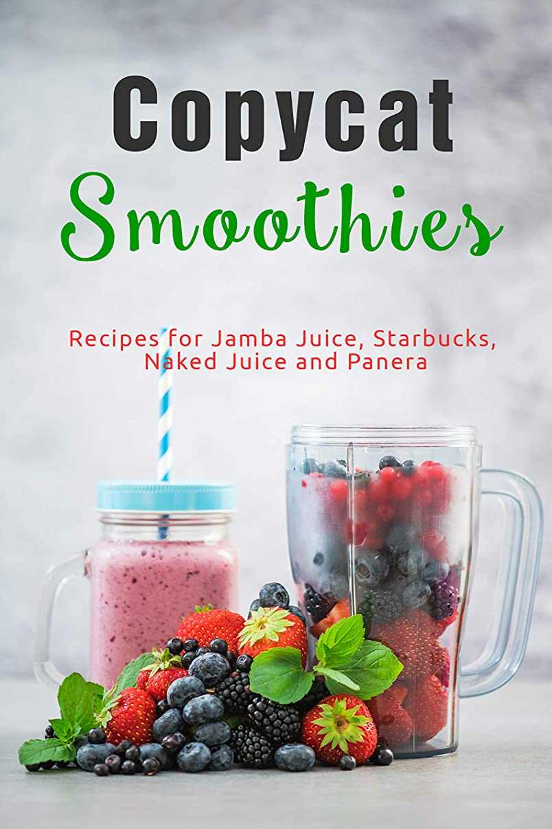 すべてカウントシェルターCopycat Smoothies: Recipes for Jamba Juice, Starbucks, Naked Juice and Panera (English Edition)